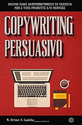Copywriting Persuasivo: Scopri come scrivere pagine di vendita per i tuoi prodotti e servizi (Italian Edition)