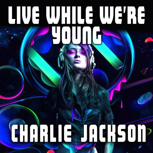 Live While We' Re Young (Dj Sammy Club Mix) by Charlie