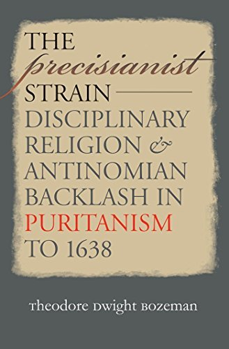 The Precisianist Strain: Disciplinary Religion and Antinomian Backlash in Puritanism to 1638 (Published for the Omohundro Institute of Early American Hist) by Theodore Dwight Bozeman - Shopping In Bozeman