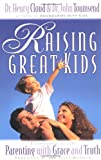 Raising Great Kids, Henry Cloud and John Townsend, 0310235499