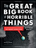 Great Big Book Of Horrible Things, The by Matthew White (Oct 25 2011)