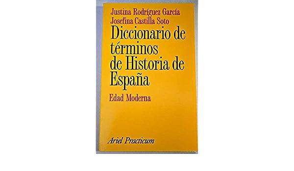 Diccionario de términos de la Historia de España.Edad Moderna: Amazon.es: Rodriguez Garcia, J. Castilla Soto,: Libros