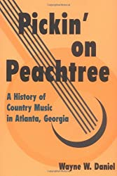 Pickin' on Peachtree: A History of Country Music in Atlanta, Georgia (Music in American Life)