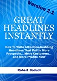 img - for Great Headlines Instantly 2.1: How To Write Attention-Grabbing Headlines That Pull In More Prospects... More Customers... and More Profits - NOW book / textbook / text book