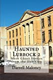 Haunted Lubbock 2: More Ghost Stories from the Hub City (Volume 2)