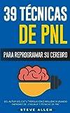PNL - 39 Técnicas, Patrones y Estrategias de Programación Neurolinguistica para cambiar su vida y la de los demás: Las 39 técnicas más efectivas para ... Cerebro con PNL (Volume 3) (Spanish Edition)