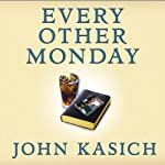 Every Other Monday: Twenty Years of Life, Lunch, Faith, and Friendship | John Kasich,Daniel Paisner