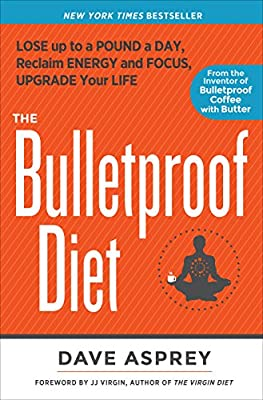 The Bulletproof Diet: Lose up to a Pound a Day, Reclaim Energy and Focus, Upgrade Your Life from Rodale Books