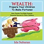 Wealth: Prepare Your Children to Make Fortunes | Ida Subaran