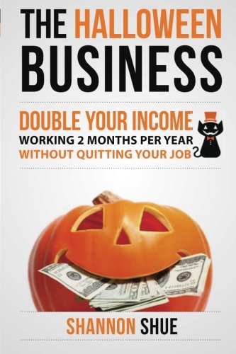 [The Halloween Business: Double You Income Working 2 Months A Year] (All Black Costume Ideas For Halloween)