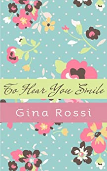 To Hear You Smile by [Rossi, Gina]