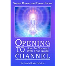 Opening to Channel: How to Connect with Your Guide (Earth Life Series Book 6)