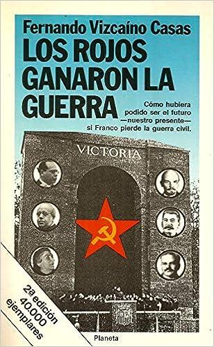 Los rojos ganaron la guerra - Fernando Vizcaíno Casas