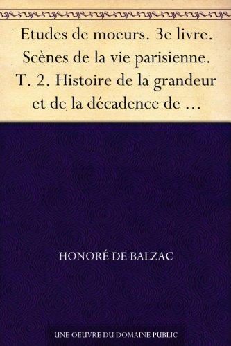 Etudes De Moeurs. 3e Livre. Scènes De La Vie Parisienne. T. 2. Histoire De La Grandeur Et De La Décadence De César Birotteau French Edition