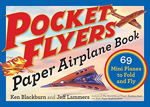 Pocket Flyers Paper Airplane Book: 69 Mini Planes to Fold and Fly (Paper Airplanes) Paperback – October 3, 2017 Ken Blackburn Jeff Lammers Workman Publishing Company 1523502045