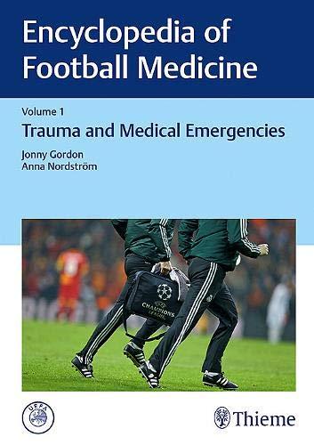 Encyclopedia of Football Medicine, Vol.1: Trauma and Medical Emergencies por Jonny Gordon,Anna Nordstrom