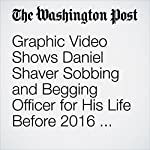 Graphic Video Shows Daniel Shaver Sobbing and Begging Officer for His Life Before 2016 Shooting | Wesley Lowery