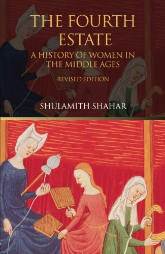 The Fourth Estate: A History of Women in the Middle Ages