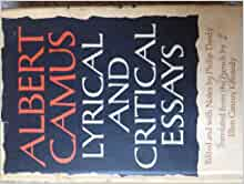 """camus lyrical critical essays About lyrical and critical essays """"here now, for the first time in a complete english translation, we have camus's three little volumes of essays, plus a."""