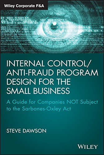 Download Internal Control/Anti-Fraud Program Design for the Small Business: A Guide for Companies NOT Subject to the Sarbanes-Oxley Act (Wiley Corporate F&A) Pdf