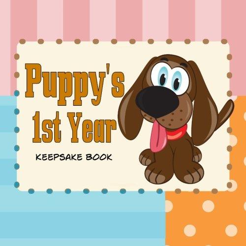 (Puppy's First Year Keepsake Book: Create A Puppy Journal or Puppy Memory Book)
