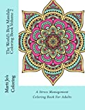 The World's Best Mandala Coloring Book Volume 2: A Stress Management Coloring Book For Adults