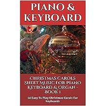 Christmas Carols Sheet Music For Piano Keyboard & Organ  Book 1: 10 Easy To Play Christmas Carols For Keyboards