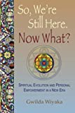 So, We're Still Here. Now What?: Spiritual Evolution and Personal Empowerment in a New Era (The Map Home)