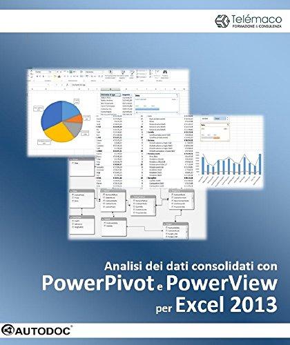 Analisi dei dati consolidati con PowerPivot e PowerView per Excel 2013 (Autodoc) (Italian Edition)