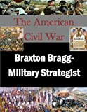 img - for Braxton Bragg- Military Strategist (The American Civil War) book / textbook / text book