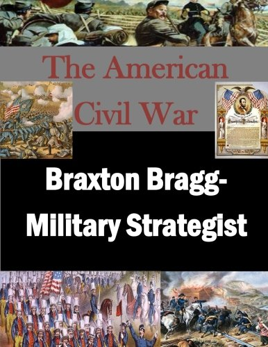 Braxton Bragg- Military Strategist (The American Civil War) ebook