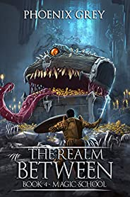 The Realm Between: Magic School: A LitRPG Saga (Book 4)