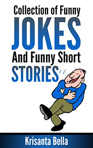 JOKES : Collection of Funny Jokes And Funny Short Stories (Jokes, Best Jokes, Funny Jokes, Funny Short Stories, Funny Books, Collection of Jokes, Jokes For Adults)