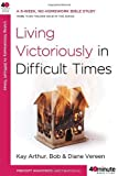 img - for Living Victoriously in Difficult Times (40-Minute Bible Studies) by Kay Arthur (2009-07-21) book / textbook / text book