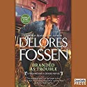Branded as Trouble: A Wrangler's Creek Novel Audiobook by Delores Fossen Narrated by Adam James Connor