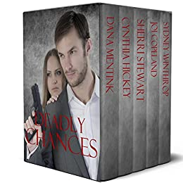 Deadly Chances: Five romantic suspenses where couples outrace danger and take a chance on love by [Mentink, Dana, Hickey, Cynthia, Stewart, Sherri, Copeland, Joi, Winthrop, Sydney]