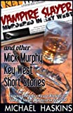 Front cover for the book Vampire Slayer Murdered in Key West: Mick Murphy Short Stories by Michael Haskins