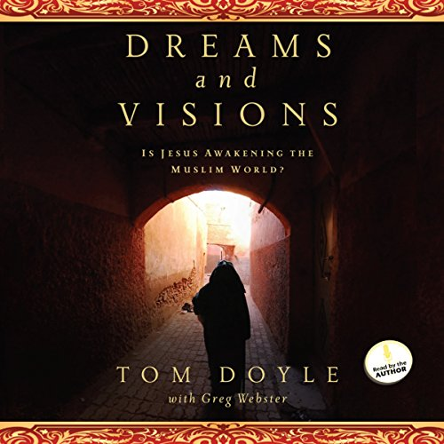 Dreams and Visions: Is Jesus Awakening the Muslim World? by Oasis Audio