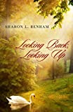Looking Back, Looking Up, Sharon L. Benham, 1414114060