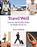 Travel Well: Exercises and Healthy Habits for People on the Go