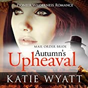 Autumn's Upheaval: Pioneer Wilderness Romance Book 6 | Katie Wyatt