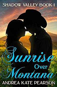 Sunrise Over Montana (Shadow Valley Book 1) by [Pearson, Andrea Kate]