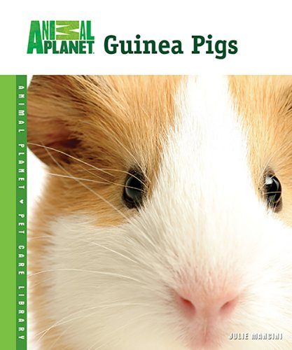 Guinea Pigs (Animal Planet® Pet Care Library) - Animal Planet Pet Care