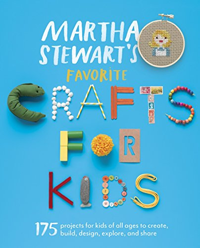 Ideas Craft Sewing - Martha Stewart's Favorite Crafts for Kids: 175 Projects for Kids of All Ages to Create, Build, Design, Explore, and Share