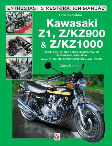 Rooke C Kawasaki Z1 Z Kz900 Z Kz1000 Your Step By Step Colour Illustrated Guide To Compete Restoration Covers Z1 Z1a Z1b Z Kz900 And 1972 1980 Enthusiast S Restoration Manual Rooke Chris Fremdsprachige Bücher