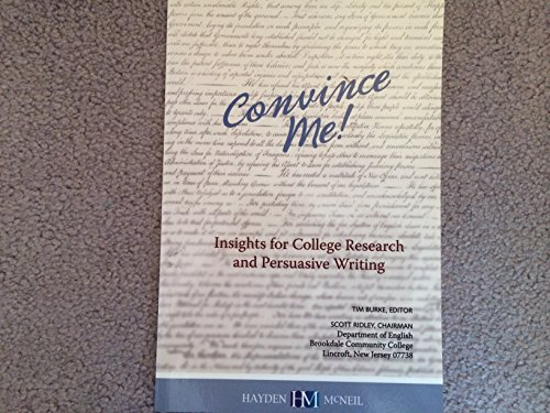Convince Me!: Insights for College Research and Persuasive Writing