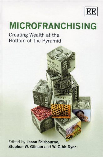 MicroFranchising: Creating Wealth at the Bottom of the Pyramid (Wealth At The Bottom Of The Pyramid)