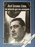 img - for Jose Lezama Lima.ese Misterio Que Nos Acompana.compilacion,edicion Y Notas De Alex Pausides.coleccion De Poesias Dedicadas a Jose Lezama Lima. book / textbook / text book
