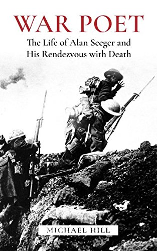 War Poet: The Life of Alan Seeger and His Rendezvous With Death