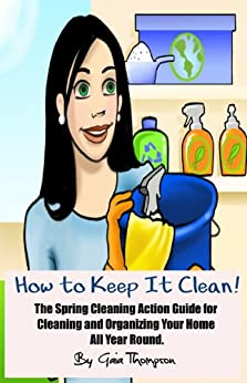 how to keep it clean the spring cleaning action guide for cleaning and organizing your home all. Black Bedroom Furniture Sets. Home Design Ideas